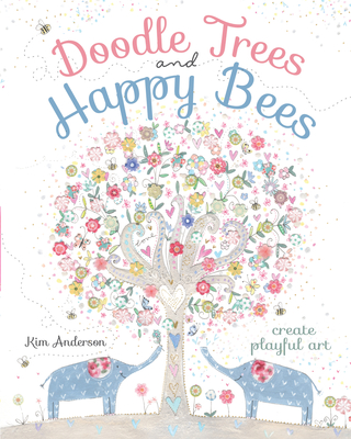 Doodle Trees and Happy Bees: Create Playful Art - Anderson, Kim