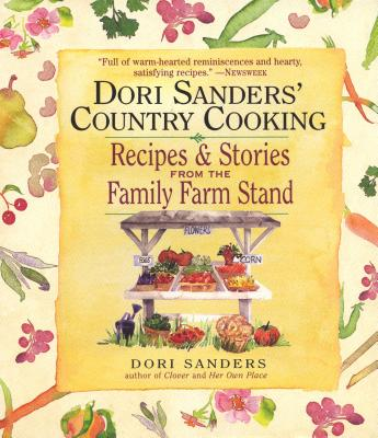 Dori Sanders' Country Cooking: Recipes and Stories from the Family Farm Stand - Sanders, Dori, and Willoughby, John (Editor)