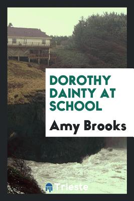 Dorothy Dainty at School - Brooks, Amy