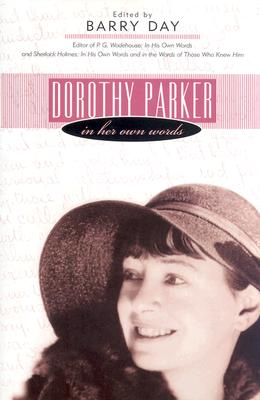 Dorothy Parker: In Her Own Words - Parker, Dorothy, and Day, Barry (Editor)