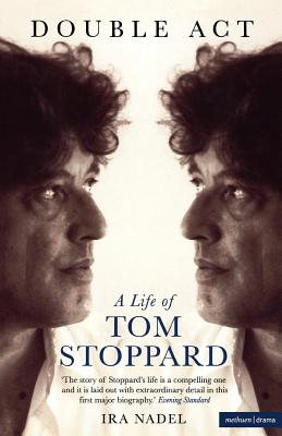 Double Act: A Life of Tom Stoppard - Nadel, Ira B.