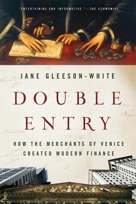 Double Entry: How the Merchants of Venice Created Modern Finance - Gleeson-White, Jane