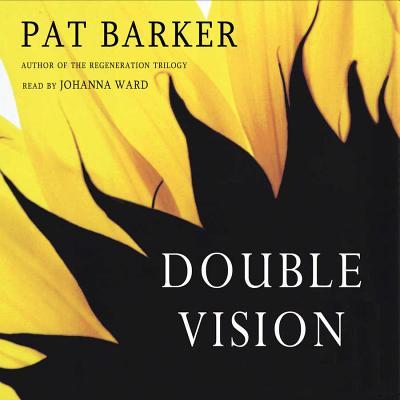 Double Vision - Barker, Pat, and Ward, Johanna (Read by)