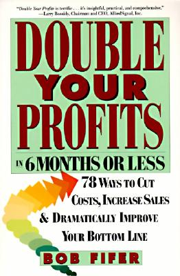 Double Your Profits: In Six Months or Less - Fifer, Bob