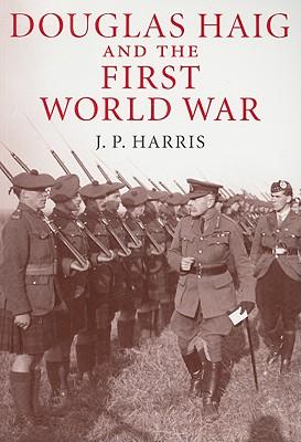 Douglas Haig and the First World War - Harris, J P