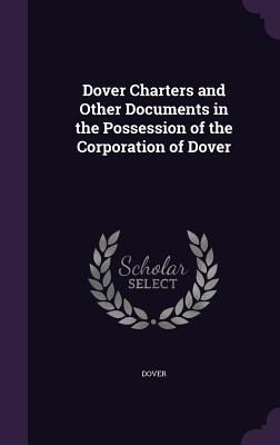 Dover Charters and Other Documents in the Possession of the Corporation of Dover - Dover Publications Inc