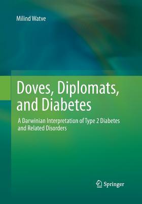 Doves, Diplomats, and Diabetes: A Darwinian Interpretation of Type 2 Diabetes and Related Disorders - Watve, Milind