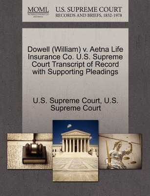 Dowell (William) V. Aetna Life Insurance Co. U.S. Supreme Court Transcript of Record with Supporting Pleadings - U S Supreme Court (Creator)