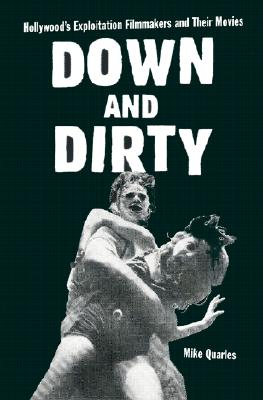 Down and Dirty: Hollywood's Exploitation Filmmakers and Their Movies - Quarles, Mike