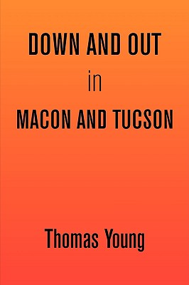 Down and Out in Macon and Tucson - Young, Thomas