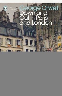 Down and Out in Paris and London - Orwell, George, and Murphy, Dervla (Introduction by)