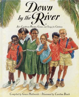 Down by the River: Afro-Caribbean Rhymes, Games and Songs for Children - Hallworth, Grace