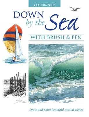 Down by the Sea with Brush and Pen: Draw and Paint Beautiful Coastal Scenes - Nice, Claudia