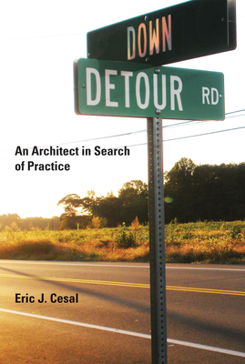 Down Detour Road: An Architect in Search of Practice - Cesal, Eric J