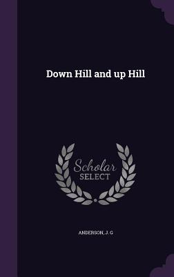 Down Hill and Up Hill - Anderson, J G