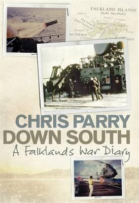 Down South: A Falklands War Diary - Parry, Chris