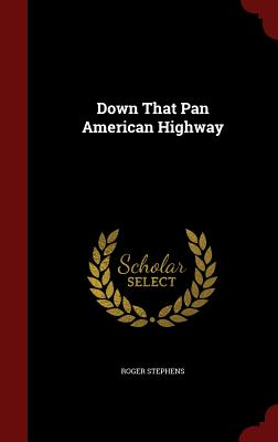 Down That Pan American Highway - Stephens, Roger