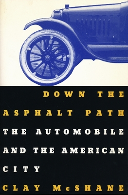 Down the Asphalt Path: The Automobile and the American City - McShane, Clay, Professor