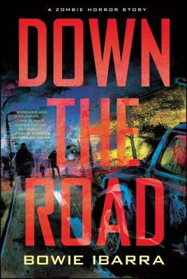 Down the Road: A Zombie Horror Story - Ibarra, Bowie