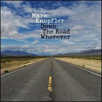 Down the Road Wherever - Mark Knopfler