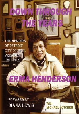 Down Through the Years: The Memoirs of Detroit City Council President Emeritus Erma Henderson - Henderson, Erma