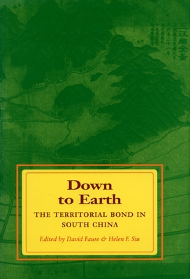 Down to Earth: The Territorial Bond in South China - Faure, David (Editor), and Siu, Helen F (Editor), and David, Faure (Editor)