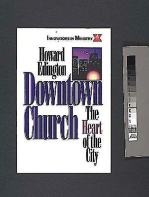 Downtown Church: The Heart of the City (Innovators in Ministry Series) - Edington, Howard