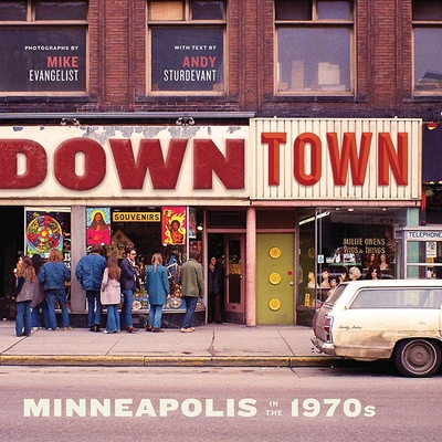 Downtown: Minneapolis in the 1970s - Evangelist, Mike (Photographer), and Sturdevant, Andy (Text by)