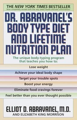 Dr. Abravanel's Body Type Diet and Lifetime Nutrition Plan - Abravanel, Elliot D, M.D., and King, Elizabeth A
