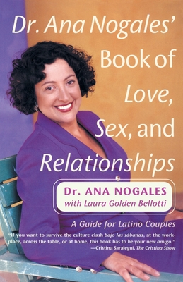 Dr. Ana Nogales' Book of Love, Sex, and Relationships - Nogales, Ana, Dr., Ph.D.
