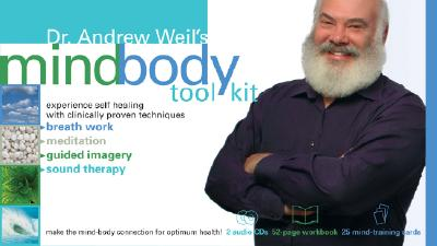 Dr. Andrew Weil's Mind-Body Toolkit - Weil, Andrew, M.D.