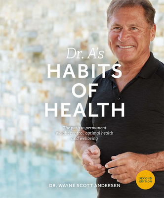Dr. A's Habits of Health: The Path to Permanent Weight Control and Optimal Health - Andersen, Wayne Scott