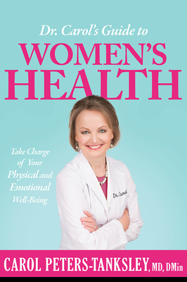 Dr. Carol's Guide to Women's Health: Take Charge of Your Physical and Emotional Well-Being - Peters-Tanksley, Carol, MD, Dmin