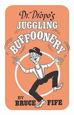 Dr. Dropo's Juggling Buffoonery - Fife, Bruce, C.N., N.D.
