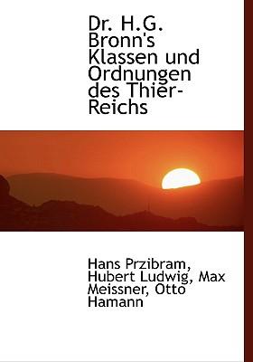 Dr. H.G. Bronn's Klassen Und Ordnungen Des Thier-Reichs - Przibram, Hans, and Ludwig, Hubert, and Meissner, Max