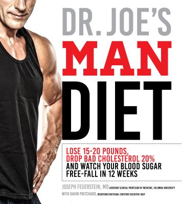 Dr. Joe's Man Diet: Lose 15-20 Pounds, Drop Bad Cholesterol 20% and Watch Your Blood Sugar Free-Fall in 12 Weeks - Feuerstein, Joseph