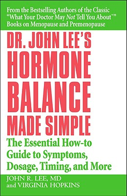 Dr. John Lee's Hormone Balance Made Simple: The Essential How-To Guide to Symptoms, Dosage, Timing, and More - Lee, John R, M.D., and Hopkins, Virginia, M.A.