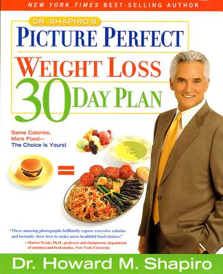 Dr. Shapiro's Picture Perfect Weight Loss 30 Day Plan - Shapiro, Howard M, Dr., M.D.