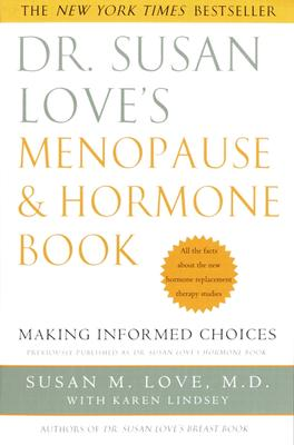 Dr. Susan Love's Menopause and Hormone Book: Making Informed Choices All the Facts about the New Hormone Replacement Therapy Studies - Love, Susan M, MD, and Lindsey, Karen