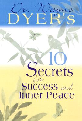 Dr. Wayne Dyer's 10 Secrets for Success and Inner Peace - Dyer, Wayne W, Dr.