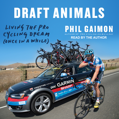Draft Animals: Living the Pro Cycling Dream (Once in a While) - Gaimon, Phil (Narrator)