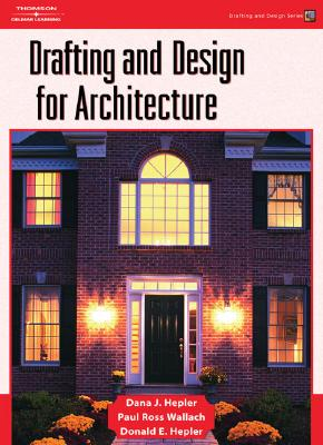 Drafting and Design for Architecture - Hepler, Dana J, and Wallach, Paul Ross, and Hepler, Donald