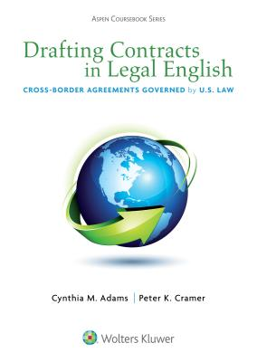 Drafting Contracts in Legal English: Cross-Border Agreements Governed by U.S. Law - Adams, Cynthia M, and Cramer, Peter K