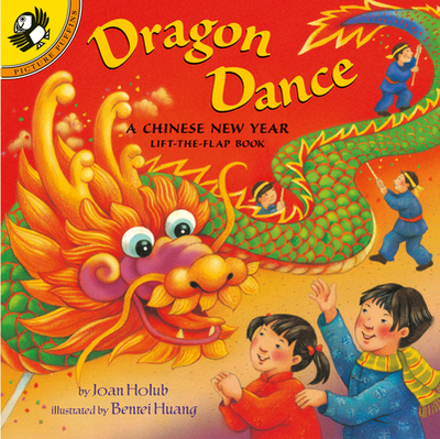 Dragon Dance: A Chinese New Year Ltf: A Chinese New Year Lift-The-Flap Book - Holub, Joan, and Huang, Benrei (Illustrator)