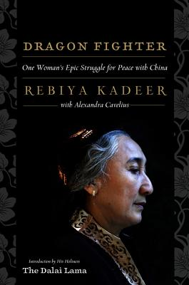 Dragon Fighter: One Woman's Epic Struggle for Peace with China - Kadeer, Rebiya, and Cavelius, Alexandra (Contributions by), and The Dalai Lama, His Holiness (Introduction by)