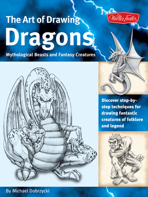 Dragons (The Art of Drawing): Discover step-by-step techniques for drawing fantastic creatures of folklore and legend - Dobrzycki, Michael