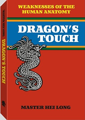 Dragon's Touch: Weaknesses of the Human Anatomy - Long, Hei, Master
