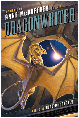 Dragonwriter: A Tribute to Anne McCaffrey and Pern - McCaffrey, Todd (Editor), and Brin, David (Contributions by), and Bujold, Lois McMaster (Contributions by)