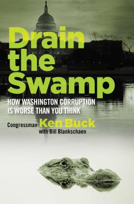 Drain the Swamp: How Washington Corruption is Worse than You Think - Buck, Ken