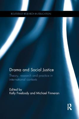 Drama and Social Justice: Theory, research and practice in international contexts - Freebody, Kelly (Editor), and Finneran, Michael (Editor)